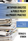 Metaphor Analysis in Public Policy and Private Practice: A Social Work Perspective