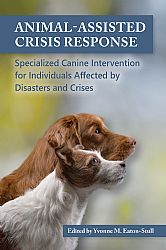 Animal-Assisted Crisis Response: Specialized Canine Intervention for Individuals Affected by Disasters and Crises Animal-Assisted Crisis Response: Specialized Canine Intervention for Individuals Affected by Disasters and Crises