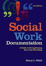 Social Work Documentation: A Guide to Strengthening Your Case Recording by Nancy L. Sidell