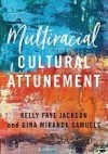Multiracial Cultural Attunement by Kelly Faye Jackson and Gina Miranda Samuels