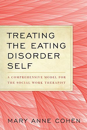 Treating the Eating Disorder Self: A Comprehensive Model for the Social Work Therapist