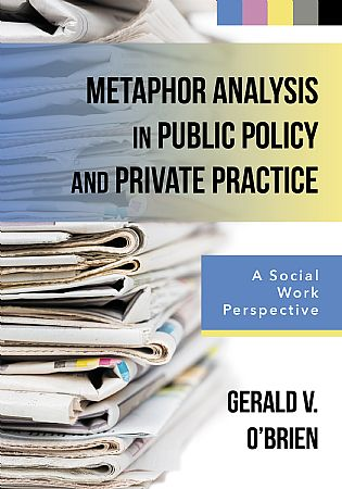 Metaphor Analysis in Public Policy and Private Practice: A Social Work Perspective by Gerald V. O'Brien